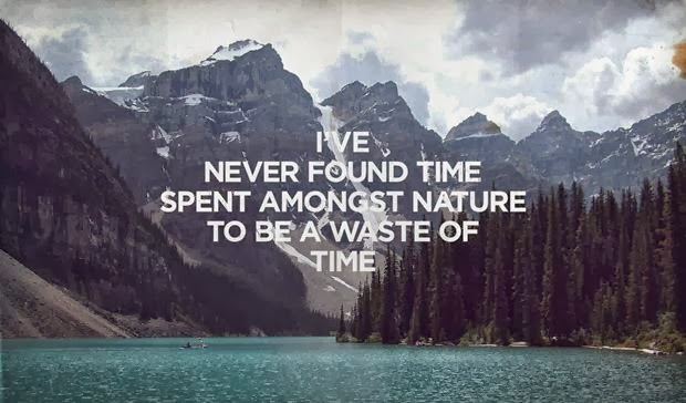 ive-never-found-time-spent-amongst-nature-to-be-a-waste-of-time